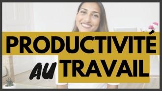 Etre plus productif au travail